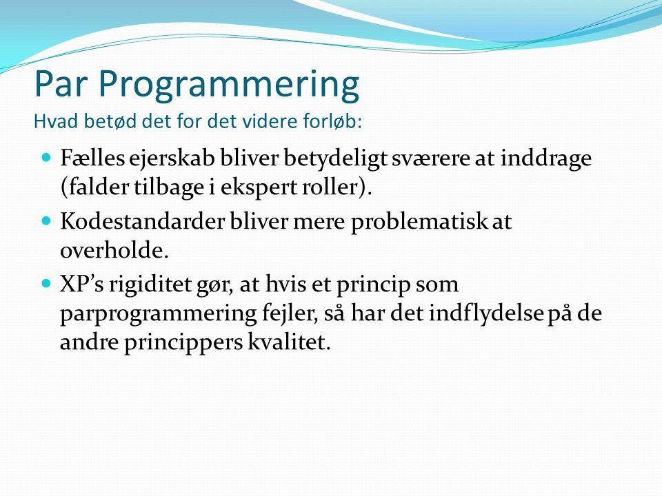 Par Programmering Hvad betød det for det videre forløb:  Fælles ejerskab bliver betydeligt sværere at inddrage (falder tilbage i ekspert roller).