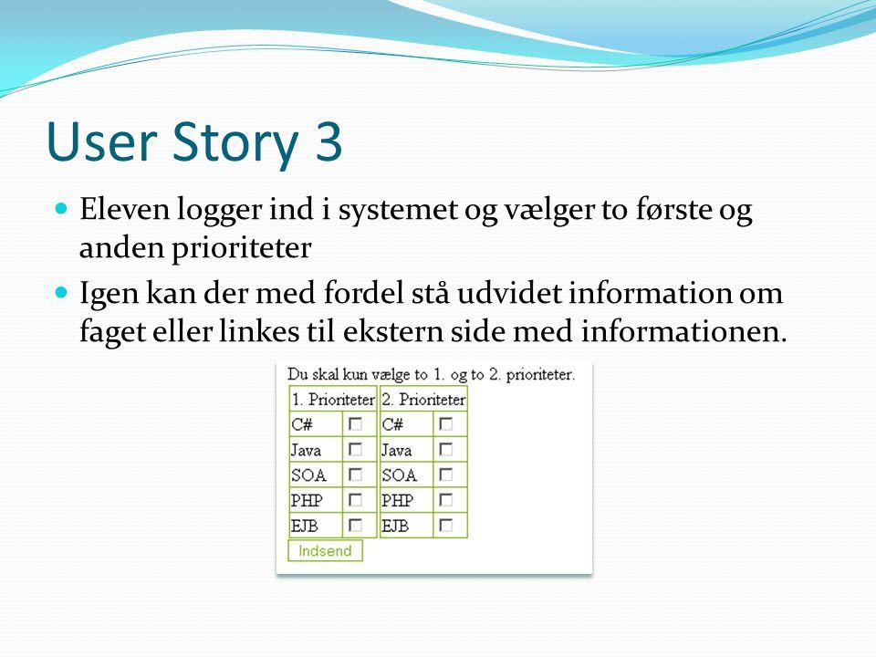 User Story 3  Eleven logger ind i systemet og vælger to første og anden prioriteter  Igen kan der med fordel stå udvidet information om faget eller linkes til ekstern side med informationen.