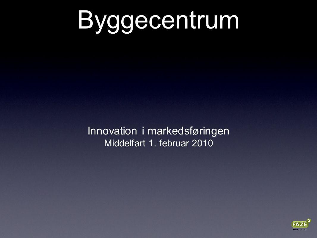 Byggecentrum Innovation i markedsføringen Middelfart 1. februar 2010