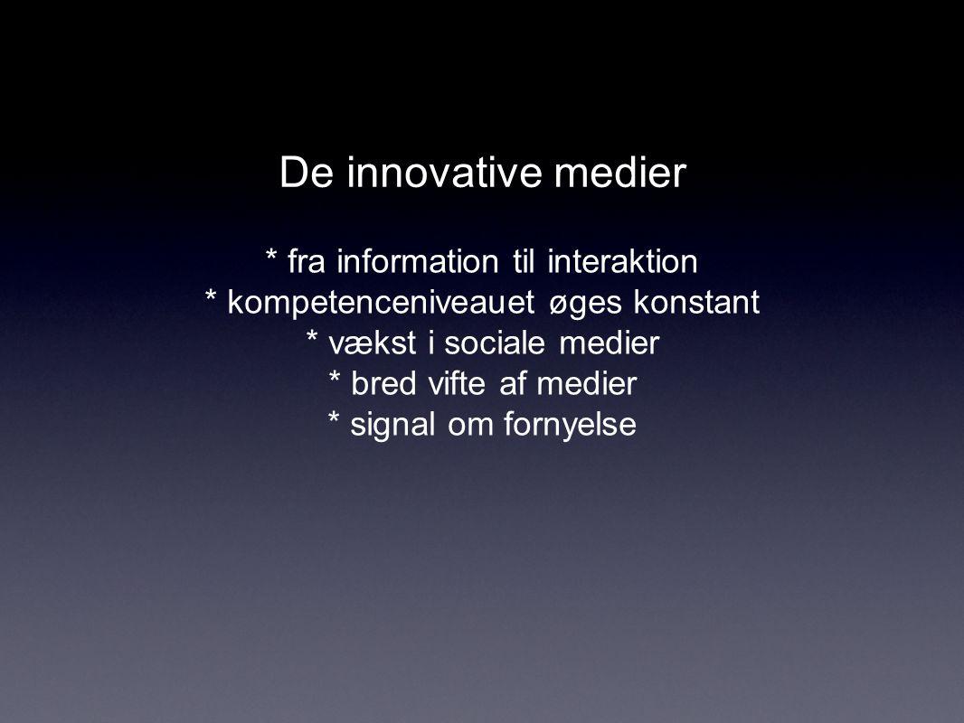 De innovative medier * fra information til interaktion * kompetenceniveauet øges konstant * vækst i sociale medier * bred vifte af medier * signal om fornyelse
