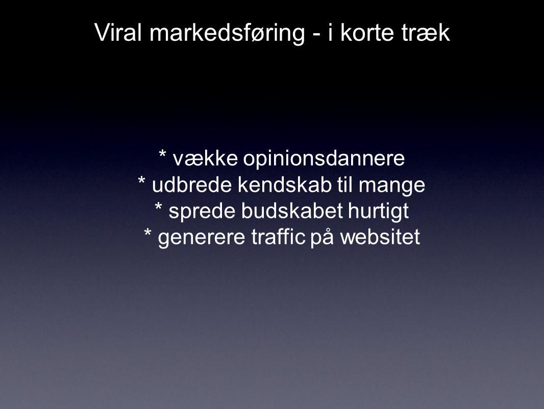 Viral markedsføring - i korte træk * vække opinionsdannere * udbrede kendskab til mange * sprede budskabet hurtigt * generere traffic på websitet