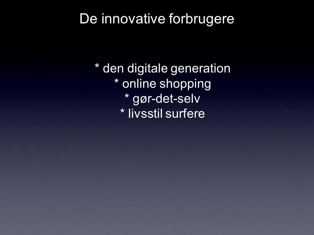 De innovative forbrugere * den digitale generation * online shopping * gør-det-selv * livsstil surfere