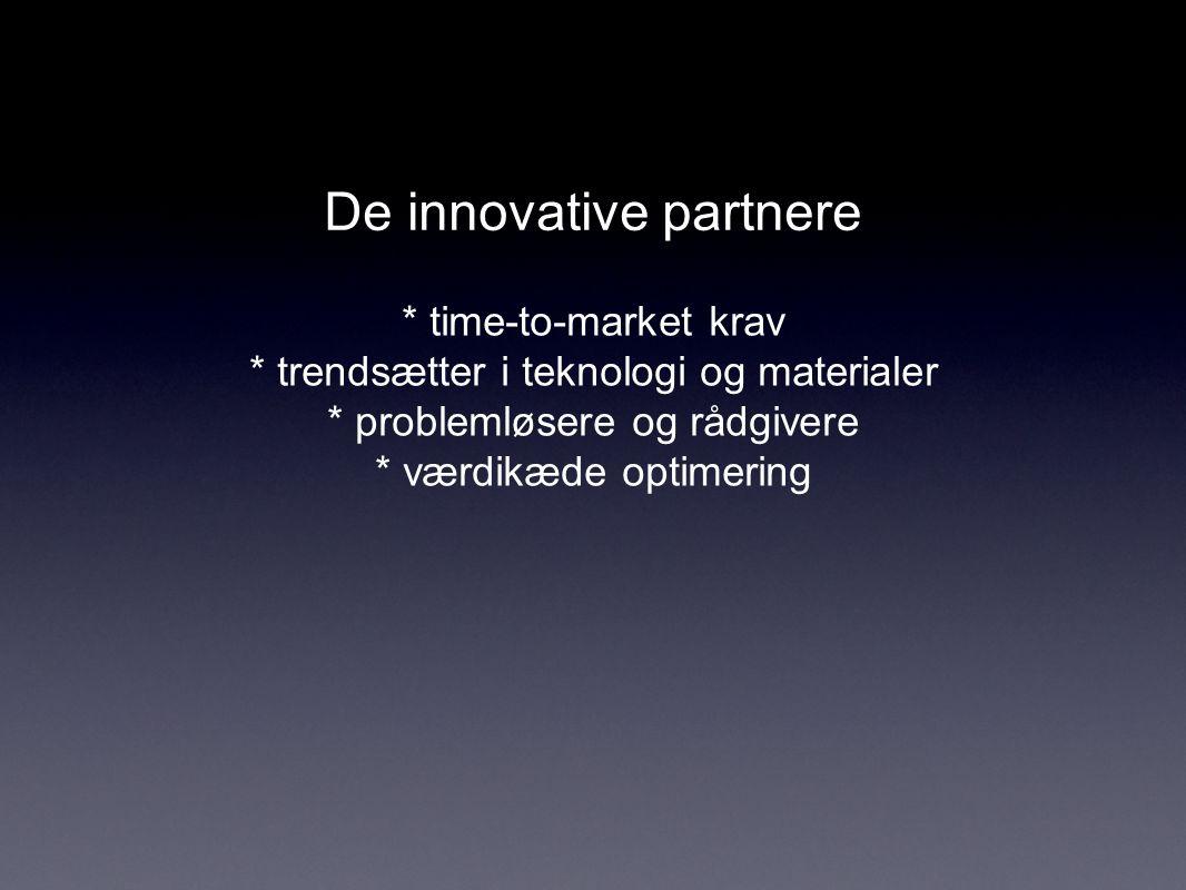 De innovative partnere * time-to-market krav * trendsætter i teknologi og materialer * problemløsere og rådgivere * værdikæde optimering