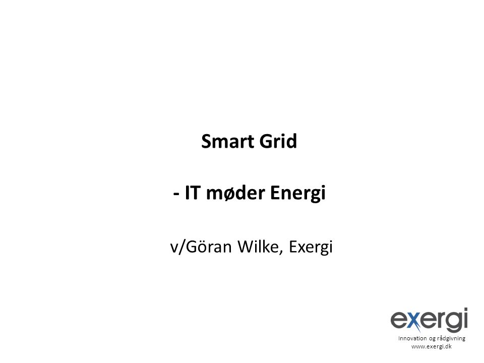 Smart Grid - IT møder Energi v/Göran Wilke, Exergi Innovation og rådgivning
