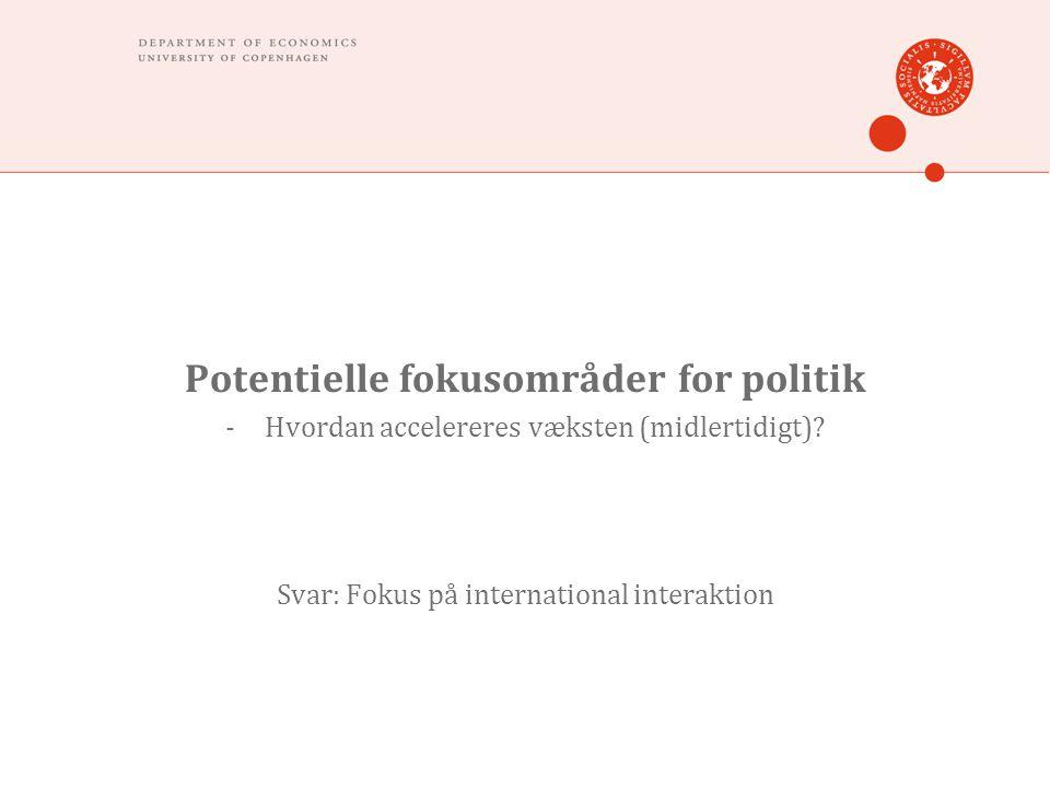 Potentielle fokusområder for politik -Hvordan accelereres væksten (midlertidigt).