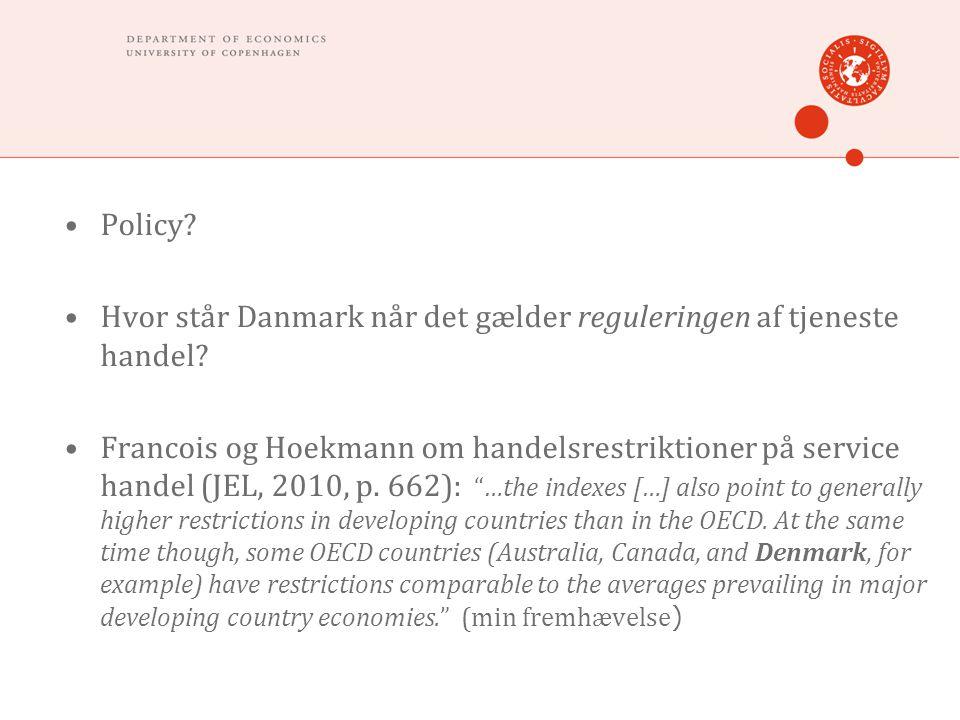 •Policy. •Hvor står Danmark når det gælder reguleringen af tjeneste handel.