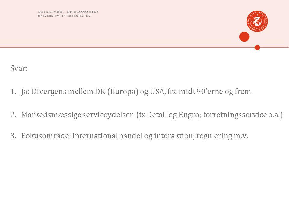 Svar: 1.Ja: Divergens mellem DK (Europa) og USA, fra midt 90'erne og frem 2.Markedsmæssige serviceydelser (fx Detail og Engro; forretningsservice o.a.) 3.Fokusområde: International handel og interaktion; regulering m.v.