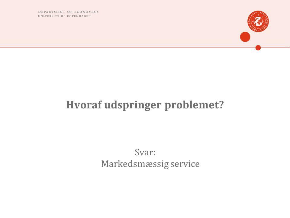 Hvoraf udspringer problemet Svar: Markedsmæssig service