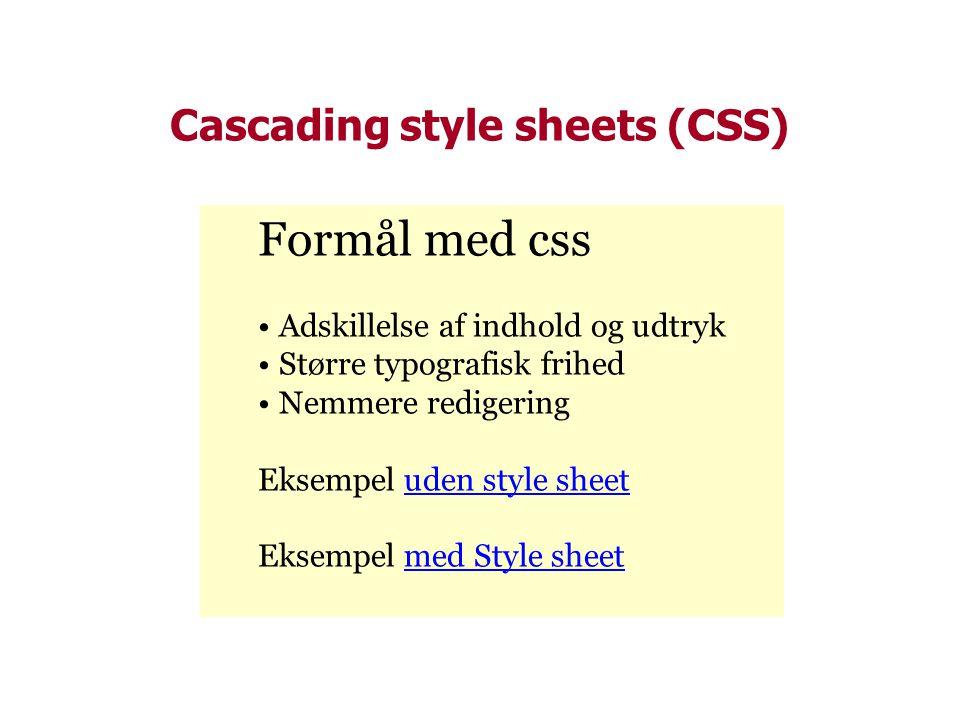Cascading style sheets (CSS) Formål med css • Adskillelse af indhold og udtryk • Større typografisk frihed • Nemmere redigering Eksempel uden style sheetuden style sheet Eksempel med Style sheetmed Style sheet