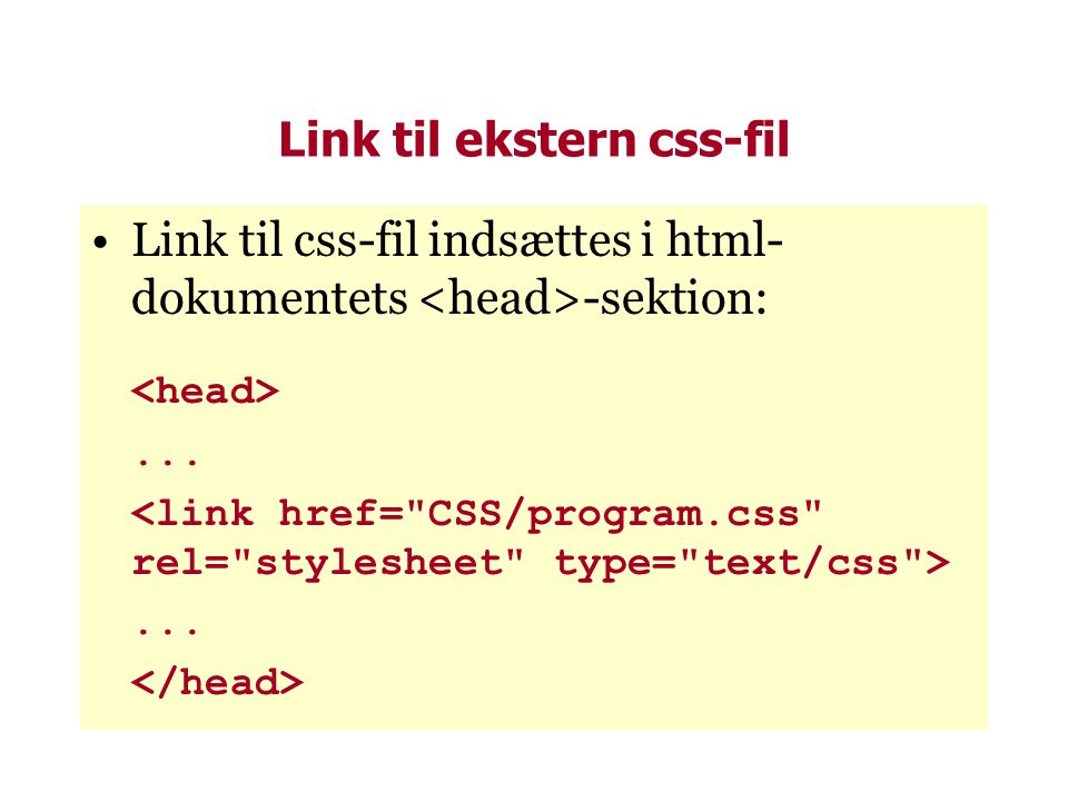 Link til ekstern css-fil •Link til css-fil indsættes i html- dokumentets -sektion:......