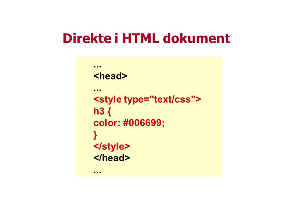 Direkte i HTML dokument...... h3 { color: #006699; }...