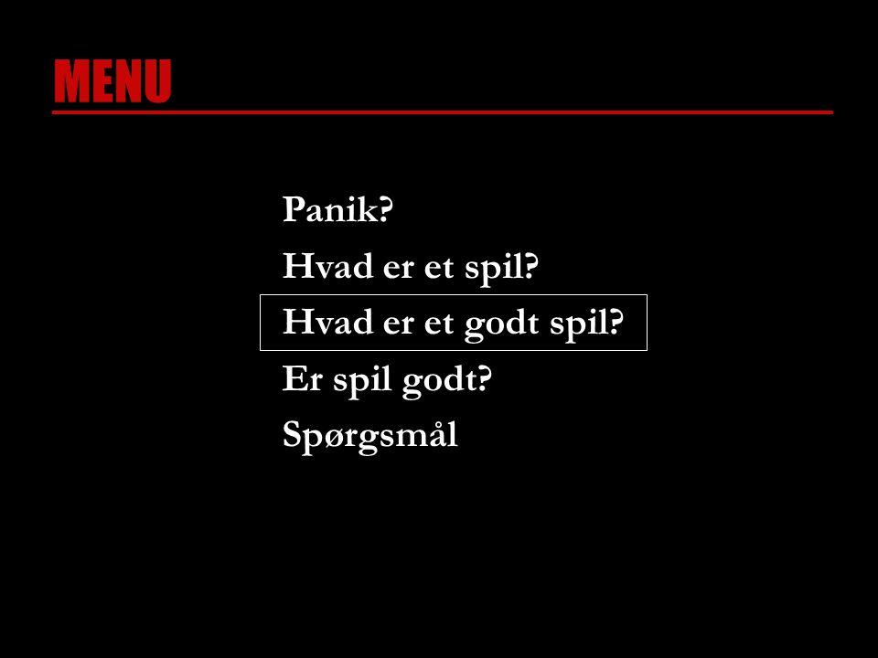 MENU Panik Hvad er et spil Hvad er et godt spil Er spil godt Spørgsmål
