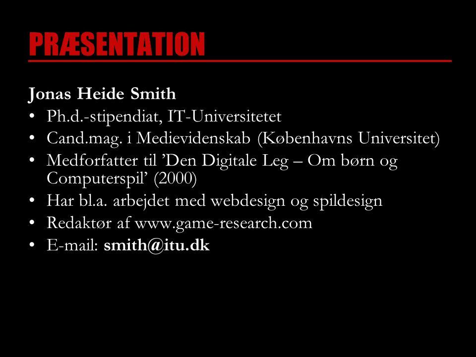 PRÆSENTATION Jonas Heide Smith •Ph.d.-stipendiat, IT-Universitetet •Cand.mag.