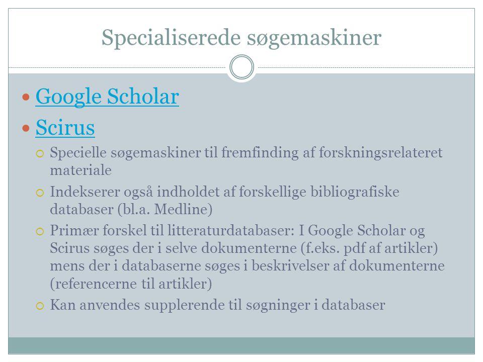 Specialiserede søgemaskiner  Google Scholar Google Scholar  Scirus Scirus  Specielle søgemaskiner til fremfinding af forskningsrelateret materiale  Indekserer også indholdet af forskellige bibliografiske databaser (bl.a.
