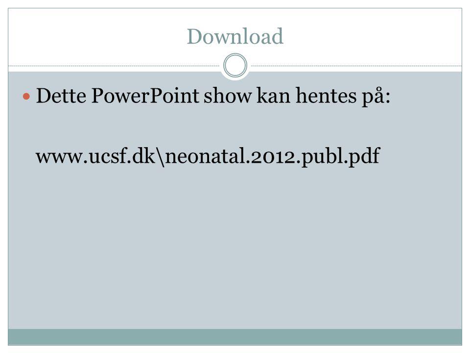 Download  Dette PowerPoint show kan hentes på: www.ucsf.dk\neonatal.2012.publ.pdf