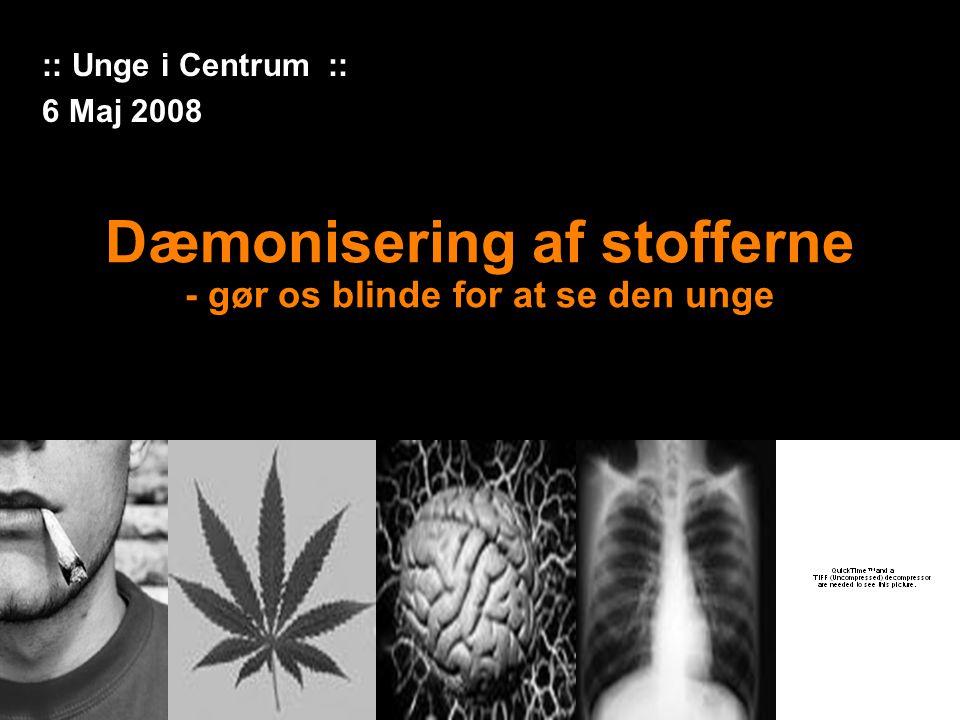 Dæmonisering af stofferne - gør os blinde for at se den unge :: Unge i Centrum :: 6 Maj 2008