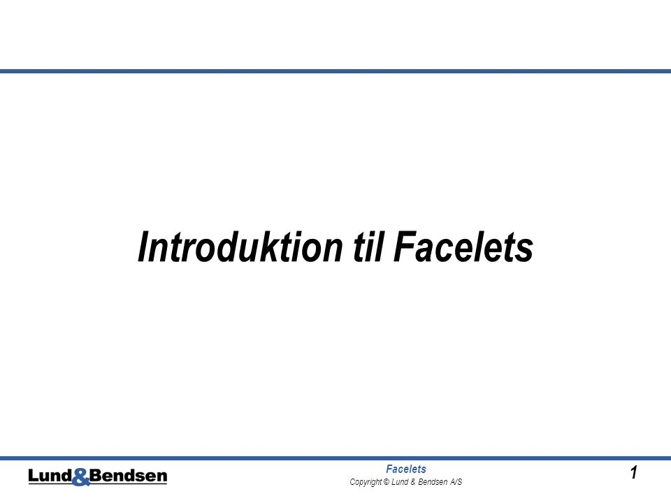 1 Facelets Copyright © Lund & Bendsen A/S Introduktion til Facelets
