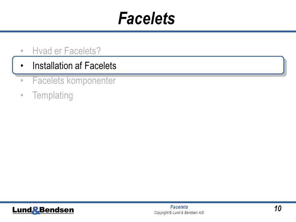10 Facelets Copyright © Lund & Bendsen A/S Facelets •Hvad er Facelets.