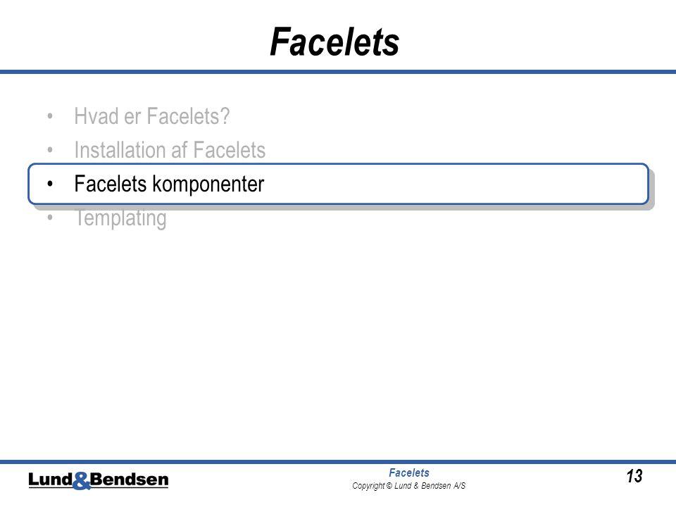 13 Facelets Copyright © Lund & Bendsen A/S Facelets •Hvad er Facelets.