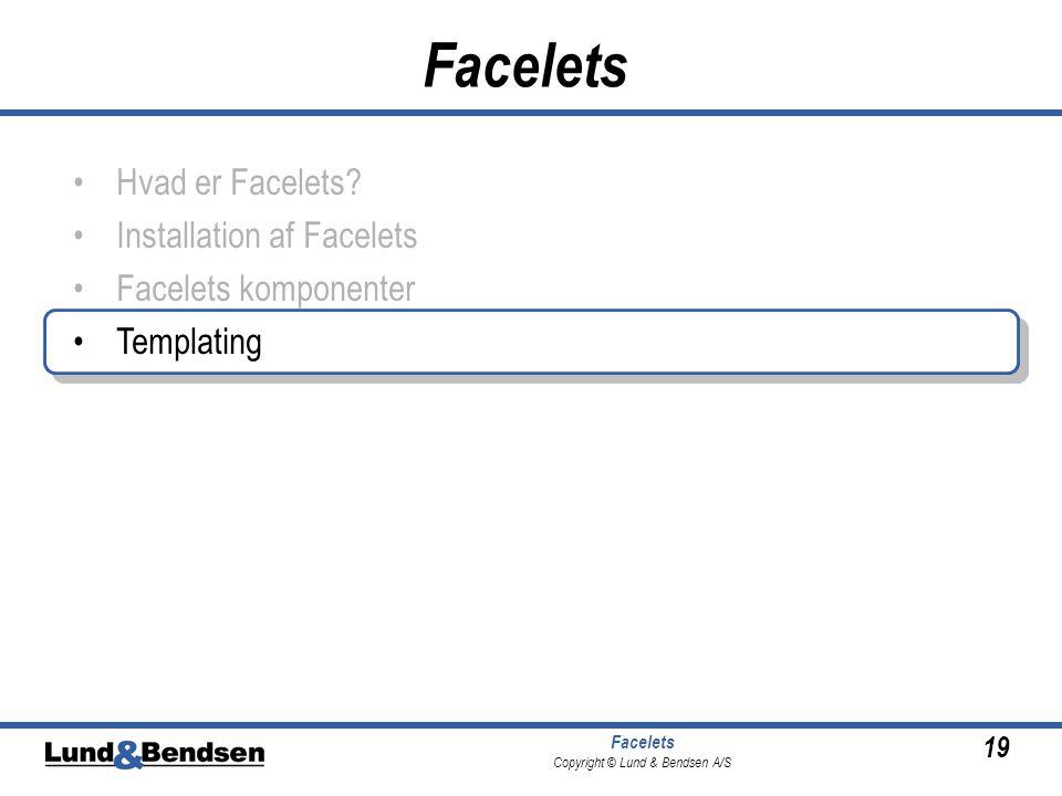 19 Facelets Copyright © Lund & Bendsen A/S Facelets •Hvad er Facelets.
