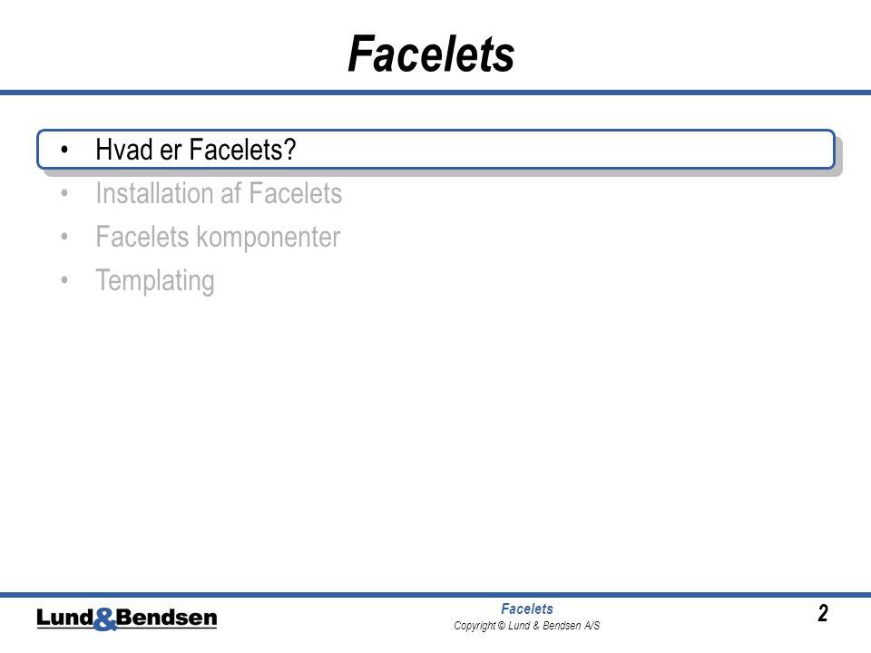 2 Facelets Copyright © Lund & Bendsen A/S Facelets •Hvad er Facelets.