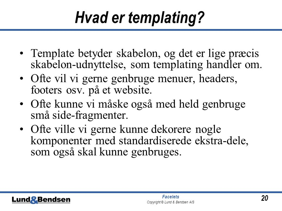 20 Facelets Copyright © Lund & Bendsen A/S Hvad er templating.