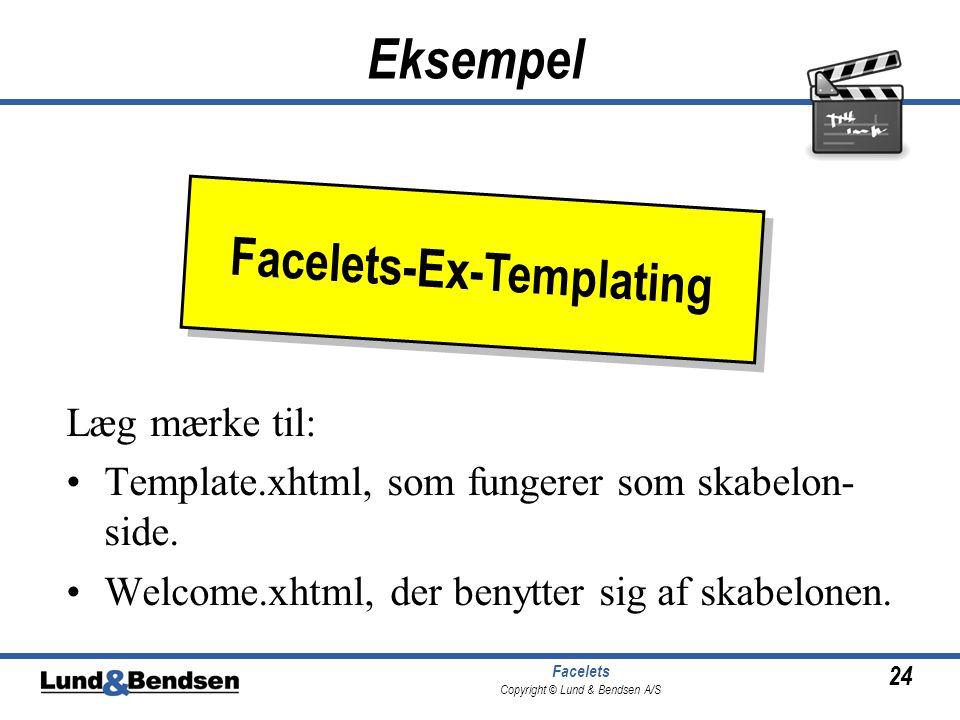 24 Facelets Copyright © Lund & Bendsen A/S Eksempel Læg mærke til: •Template.xhtml, som fungerer som skabelon- side.