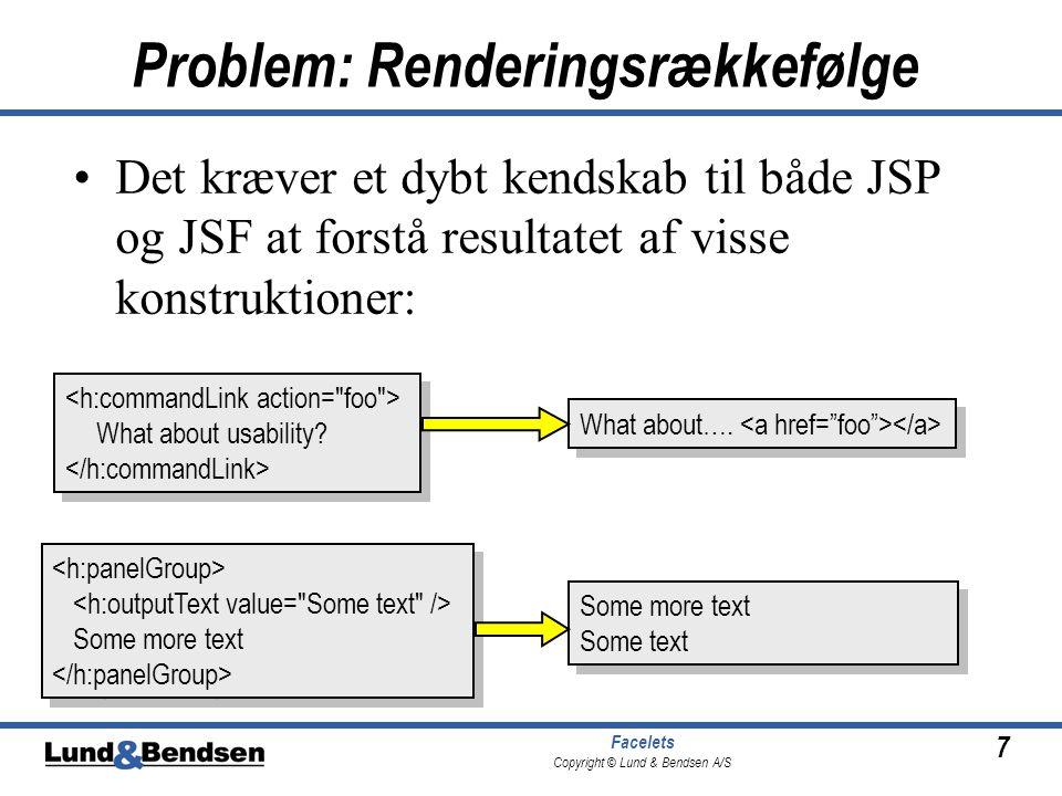 7 Facelets Copyright © Lund & Bendsen A/S Problem: Renderingsrækkefølge What about usability.