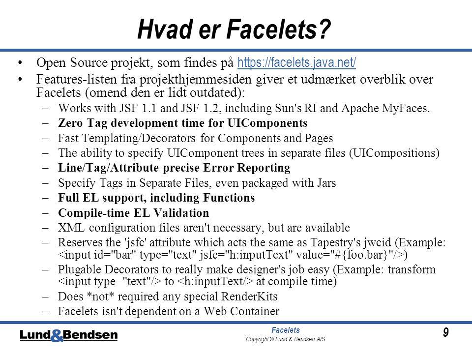 9 Facelets Copyright © Lund & Bendsen A/S Hvad er Facelets.