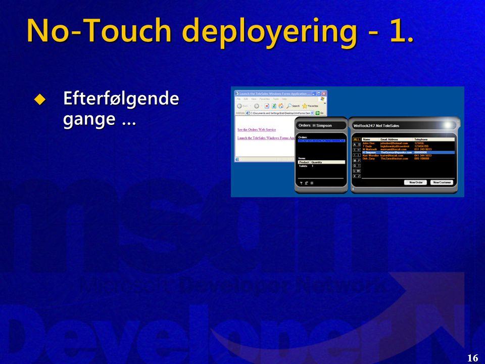 16  Efterfølgende gange … No-Touch deployering - 1.