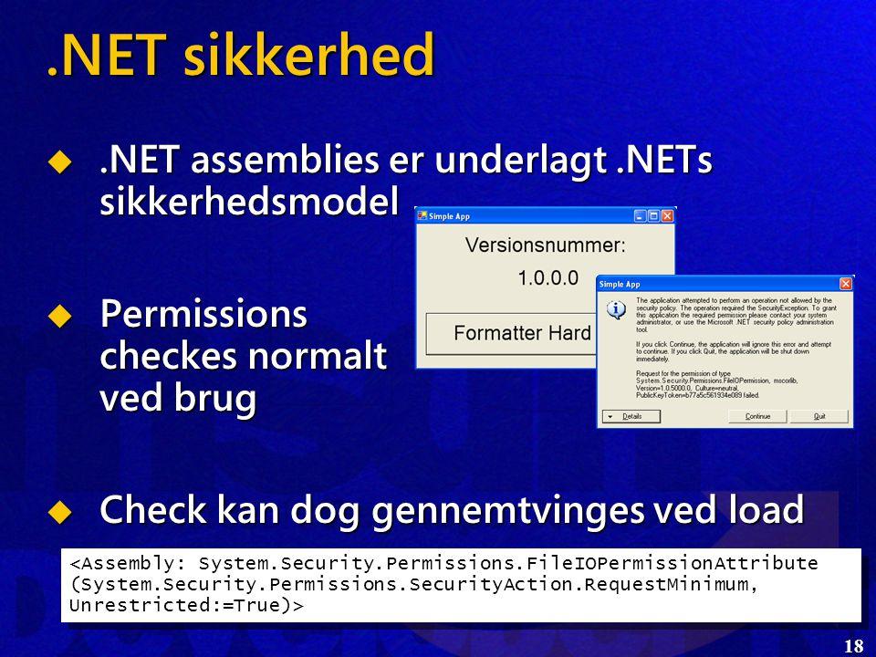 18.NET sikkerhed .NET assemblies er underlagt.NETs sikkerhedsmodel  Permissions checkes normalt ved brug  Check kan dog gennemtvinges ved load