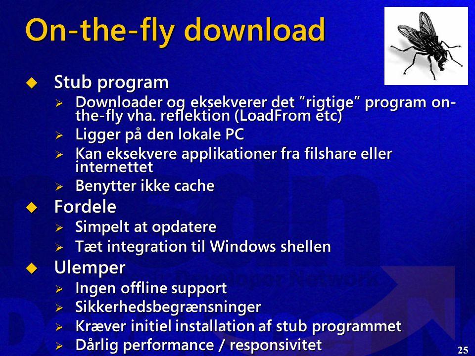 25 On-the-fly download  Stub program  Downloader og eksekverer det rigtige program on- the-fly vha.