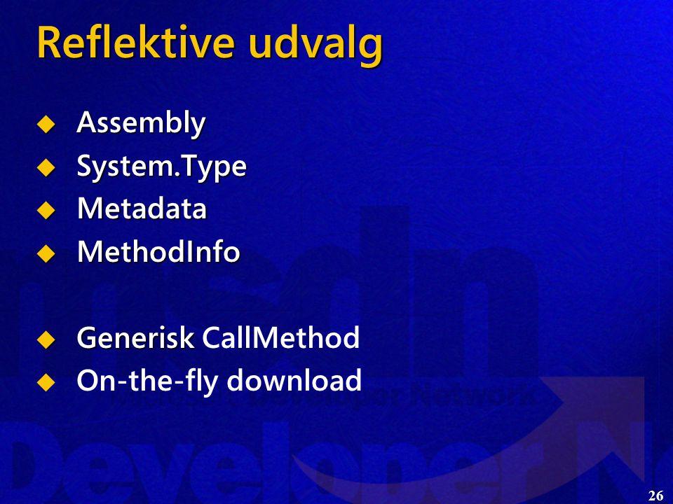26 Reflektive udvalg  Assembly  System.Type  Metadata  MethodInfo  Generisk  Generisk CallMethod   On-the-fly download