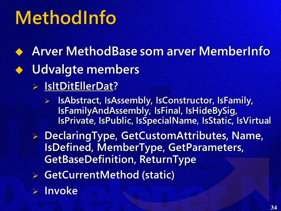 34 MethodInfo  Arver MethodBase som arver MemberInfo  Udvalgte members  IsItDitEllerDat.