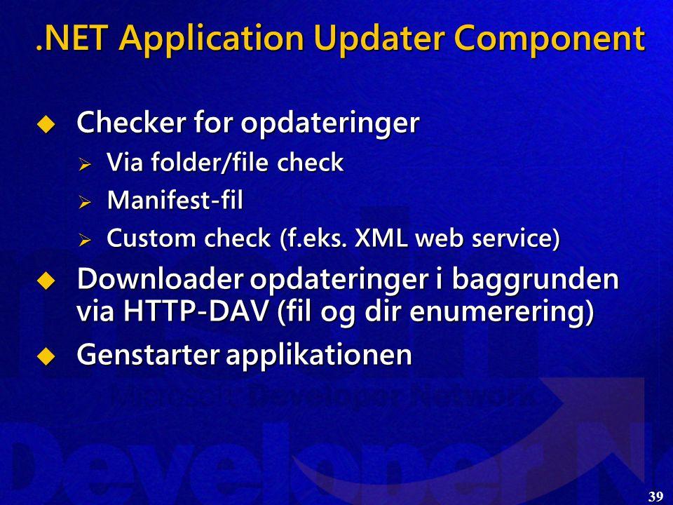 39.NET Application Updater Component  Checker for opdateringer  Via folder/file check  Manifest-fil  Custom check (f.eks.