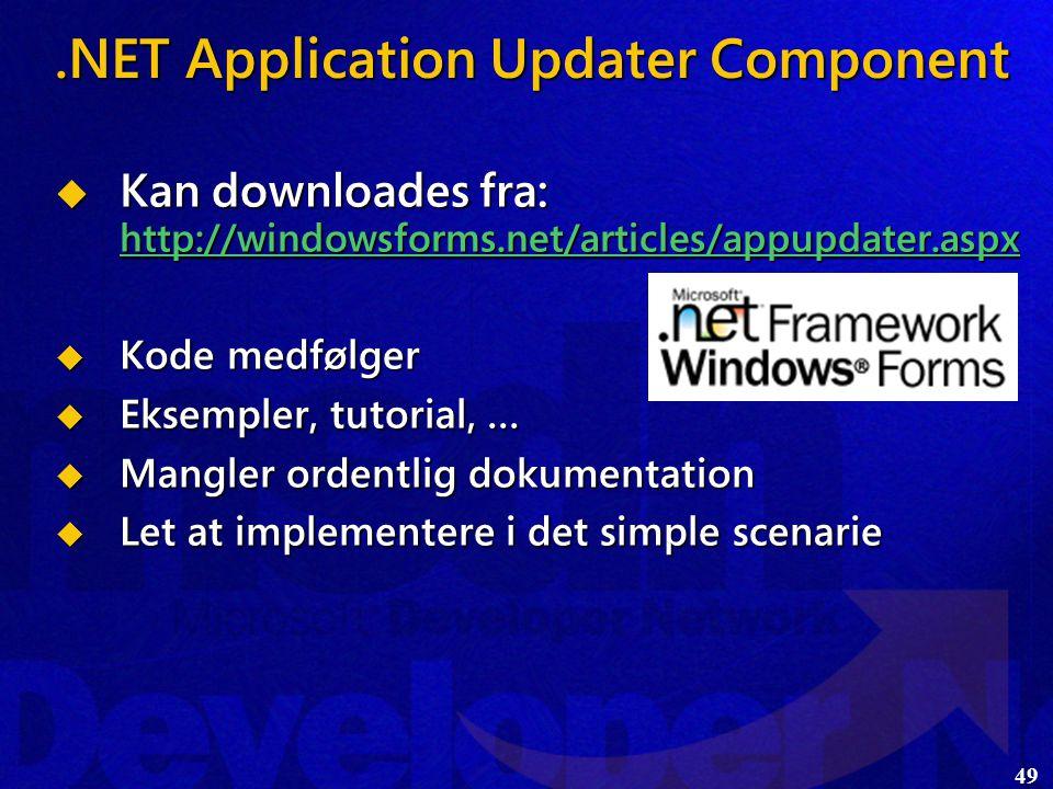 49.NET Application Updater Component  Kan downloades fra: http://windowsforms.net/articles/appupdater.aspx http://windowsforms.net/articles/appupdater.aspx  Kode medfølger  Eksempler, tutorial, …  Mangler ordentlig dokumentation  Let at implementere i det simple scenarie
