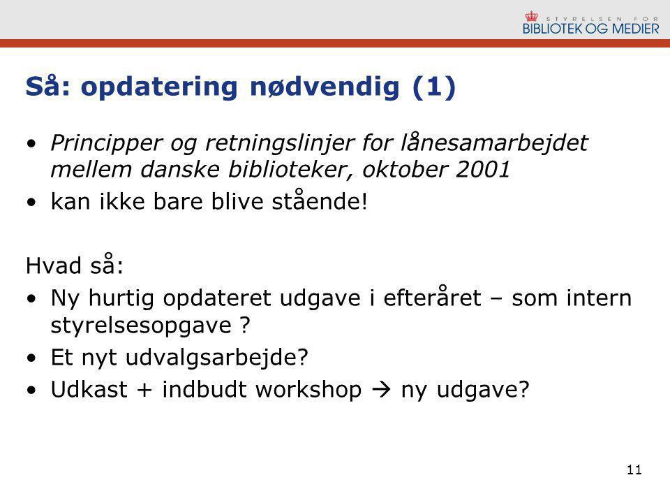 11 Så: opdatering nødvendig (1) •Principper og retningslinjer for lånesamarbejdet mellem danske biblioteker, oktober 2001 •kan ikke bare blive stående.