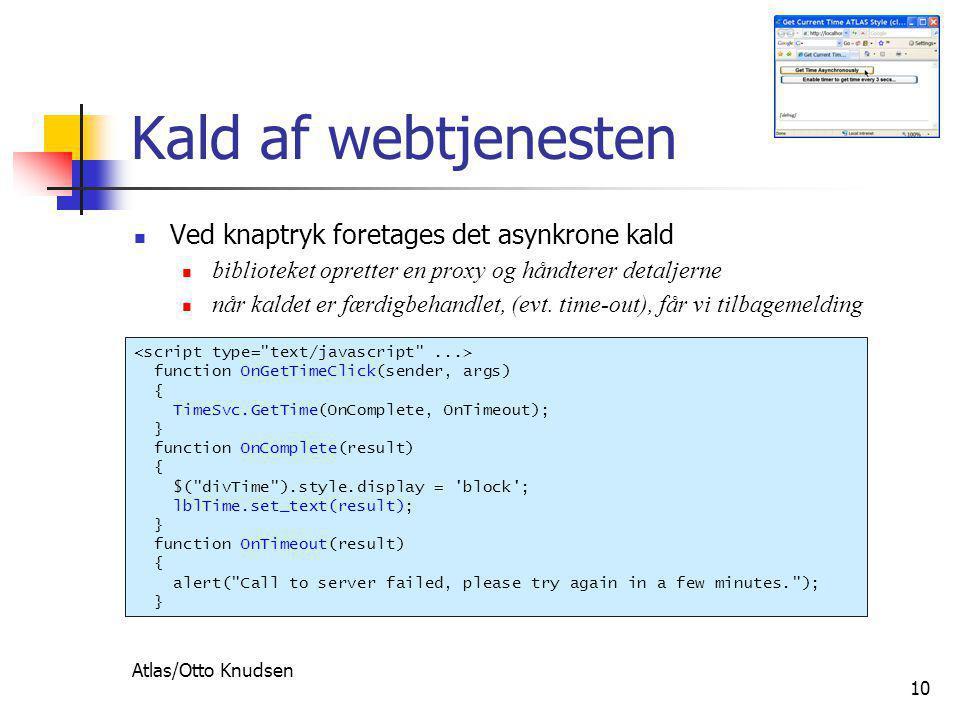 Atlas/Otto Knudsen 10 Kald af webtjenesten  Ved knaptryk foretages det asynkrone kald  biblioteket opretter en proxy og håndterer detaljerne  når kaldet er færdigbehandlet, (evt.