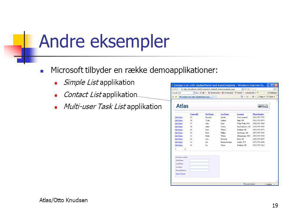 Atlas/Otto Knudsen 19 Andre eksempler  Microsoft tilbyder en række demoapplikationer:  Simple List applikation  Contact List applikation  Multi-user Task List applikation