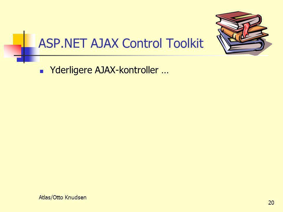 Atlas/Otto Knudsen 20 ASP.NET AJAX Control Toolkit  Yderligere AJAX-kontroller …