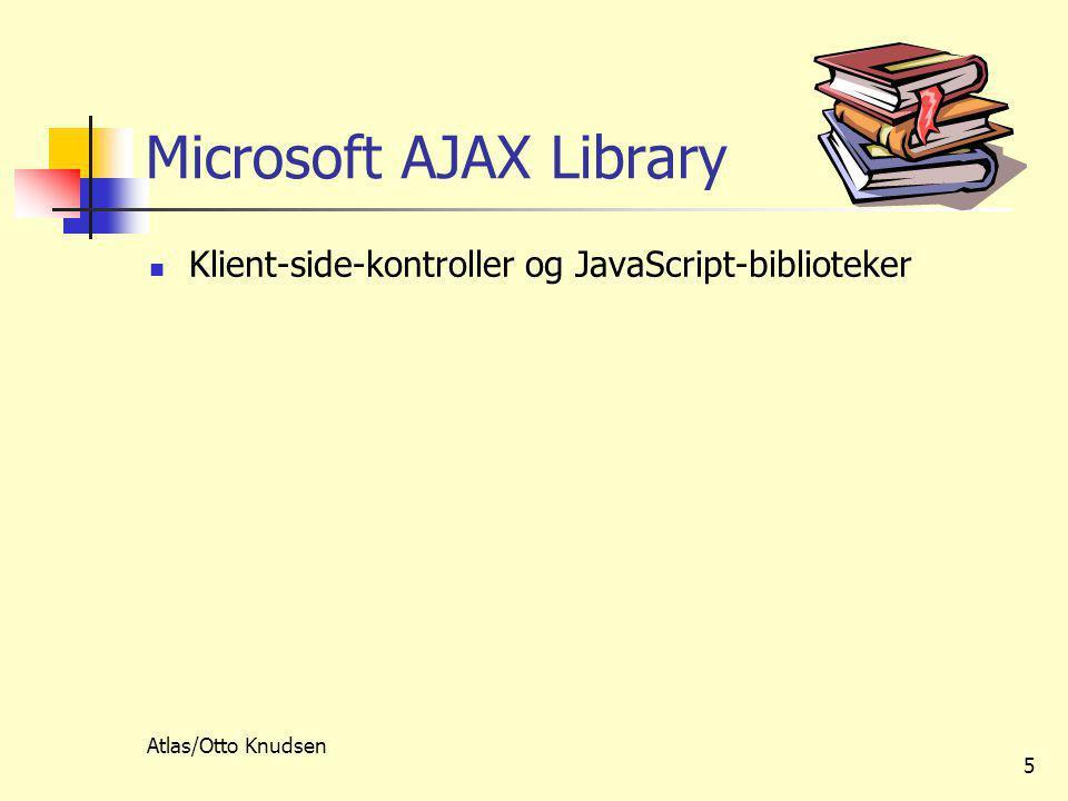 Atlas/Otto Knudsen 5 Microsoft AJAX Library  Klient-side-kontroller og JavaScript-biblioteker