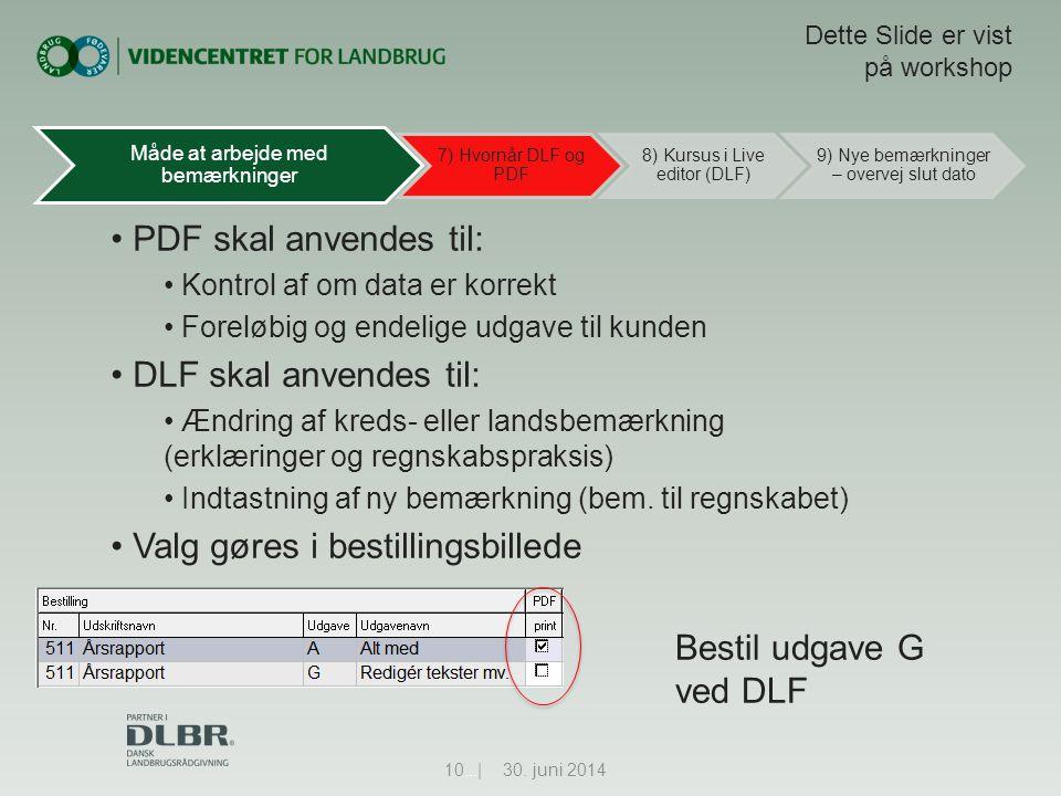• PDF skal anvendes til: • Kontrol af om data er korrekt • Foreløbig og endelige udgave til kunden • DLF skal anvendes til: • Ændring af kreds- eller landsbemærkning (erklæringer og regnskabspraksis) • Indtastning af ny bemærkning (bem.