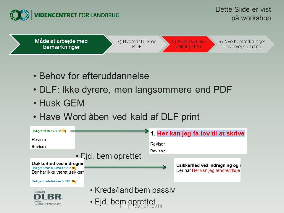 • Behov for efteruddannelse • DLF: Ikke dyrere, men langsommere end PDF • Husk GEM • Have Word åben ved kald af DLF print • Ejd.