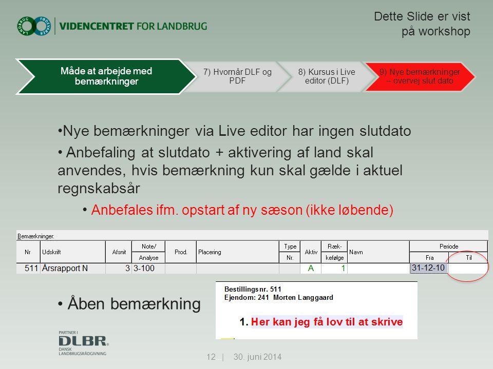 •Nye bemærkninger via Live editor har ingen slutdato • Anbefaling at slutdato + aktivering af land skal anvendes, hvis bemærkning kun skal gælde i aktuel regnskabsår • Anbefales ifm.