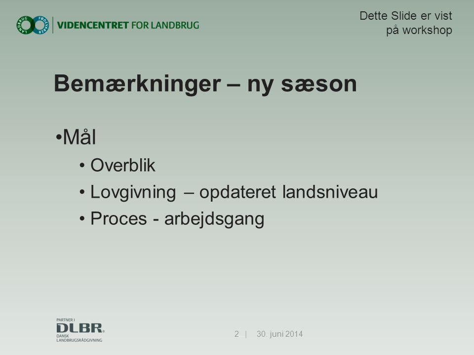 Bemærkninger – ny sæson •Mål • Overblik • Lovgivning – opdateret landsniveau • Proces - arbejdsgang 30.