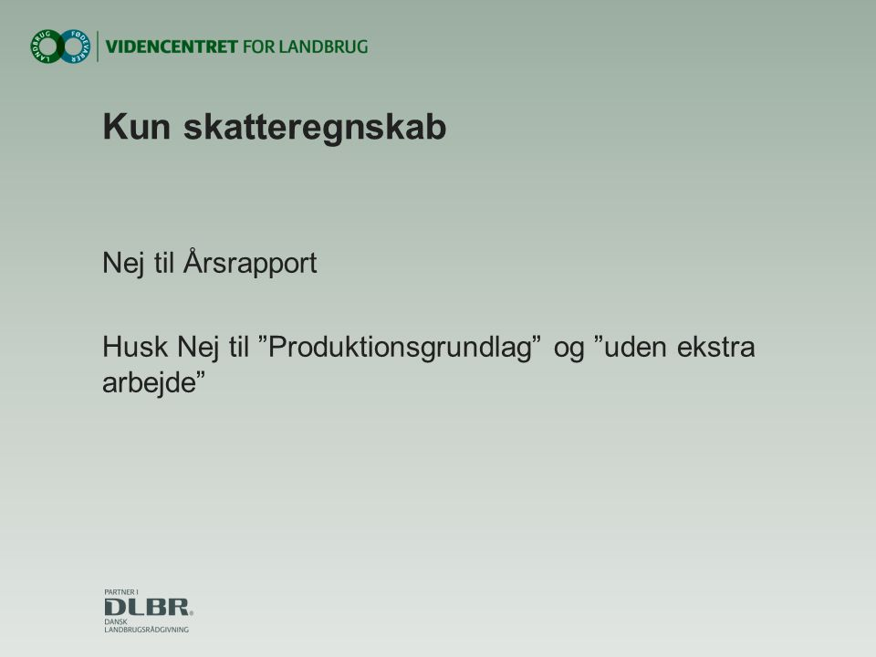 Kun skatteregnskab Nej til Årsrapport Husk Nej til Produktionsgrundlag og uden ekstra arbejde