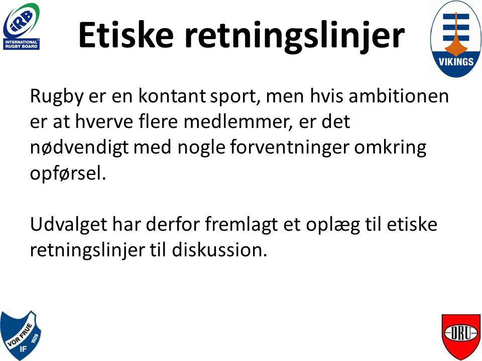 Etiske retningslinjer Rugby er en kontant sport, men hvis ambitionen er at hverve flere medlemmer, er det nødvendigt med nogle forventninger omkring opførsel.