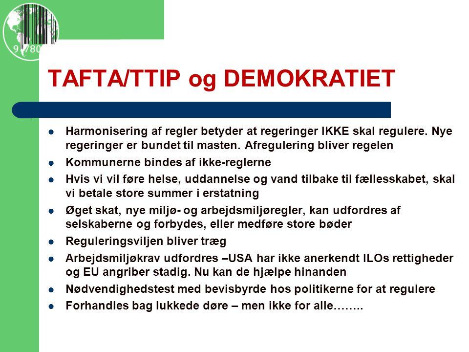 TAFTA/TTIP og DEMOKRATIET  Harmonisering af regler betyder at regeringer IKKE skal regulere.