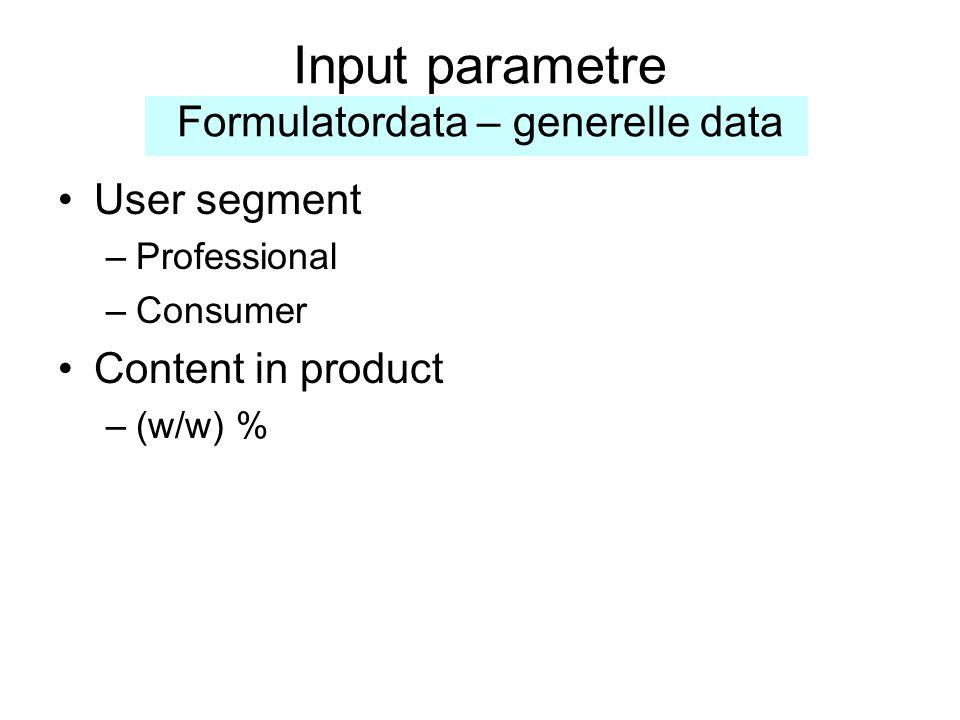 Input parametre Formulatordata – generelle data •User segment –Professional –Consumer •Content in product –(w/w) %