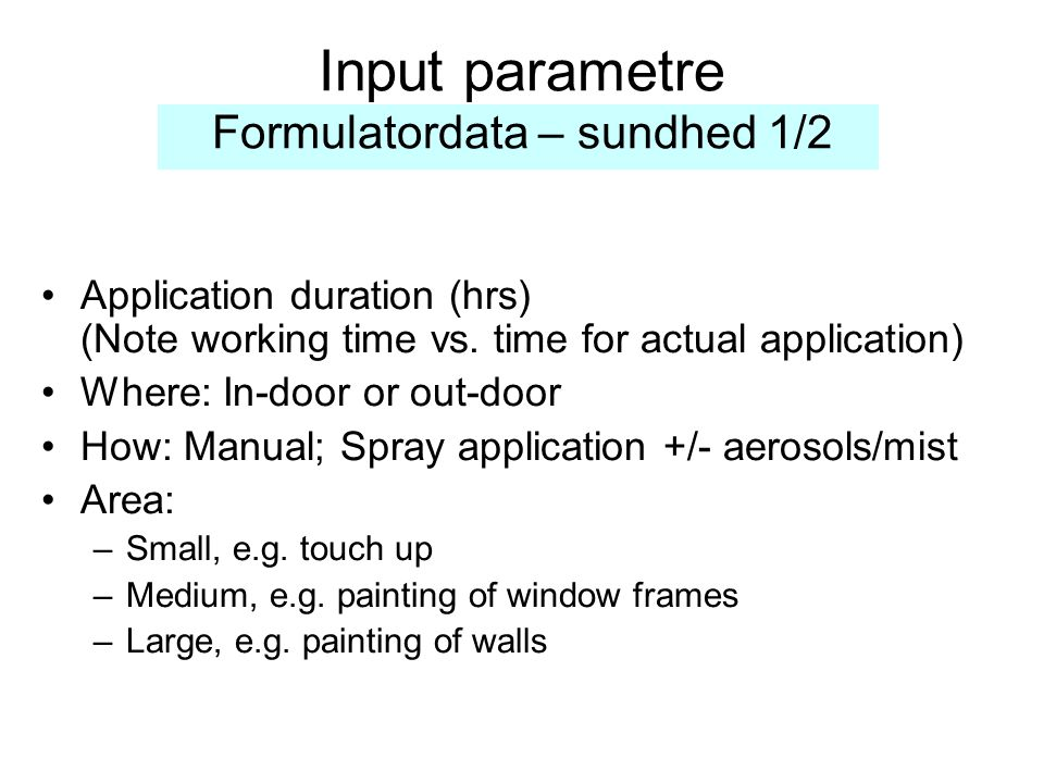 Input parametre Formulatordata – sundhed 1/2 •Application duration (hrs) (Note working time vs.